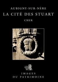 Aubigny-sur-Nère: La cité des Stuarts, Cher