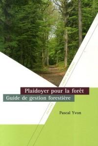 Plaidoyer pour la forêt : Guide de gestion forestière