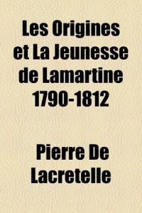 Les Origines Et La Jeunesse de Lamartine 1790-1812