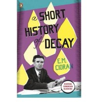 A SHORT HISTORY OF DECAY BY (CIORAN, E.M.) PAPERBACK