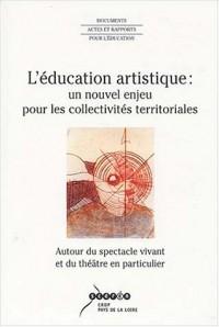 L'éducation artistique : un nouvel enjeu pour les collectivités territoriales : Autour du spectacle vivant et du théâtre en particulier, Actes du Séminaire d'Angers, 12, 13 et 14 novembre 2002