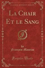 La Chair Et Le Sang (Classic Reprint)