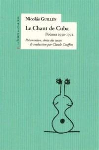 Le chant de Cuba : Poèmes 1930-1972