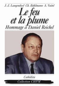Le feu et la plume : hommage à Daniel Reichel