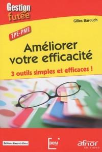 Améliorer votre efficacité : 3 outils simples et efficaces ! TPE-PME