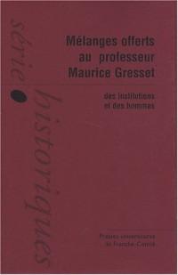 Mélanges offerts au professeur Maurice Gresset. Des institutions et des hommes