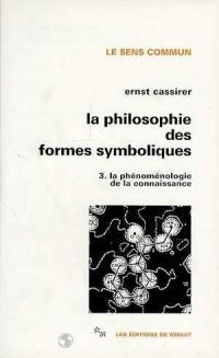 La Philosophie des formes symboliques, tome 3 : La Phénoménologie de la connaissance