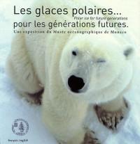 Les glaces polaires pour les générations futures : Une exposition du Musée océanographique de Monaco, édition bilingue français-anglais