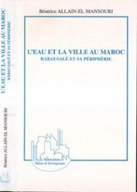 Eau et la Ville au Maroc (l') Rabat-Sale et Sa Perip