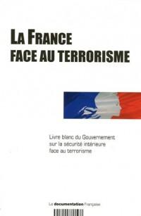 La France face au terrorisme : Livre blanc du Gouvernement sur la sécurité intérieure face au terrorisme