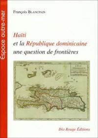 Haïti et la République dominicaine, une question de frontières