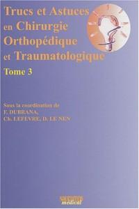 Trucs et astuces en chirurgie orthopédique et traumatologique : Tome 3