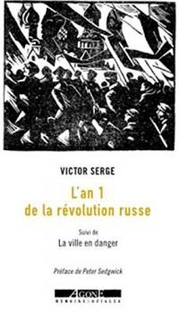 L'an I de la révolution russe : Les débuts de la dictature du prolétariat (1917-1918) ; suivi de La ville en danger : Petrograd, l'an II de la révolution ; et de Trente ans après