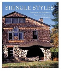 Shingle Styles. Innovation and tradition in American architecture, 1874 to 1982