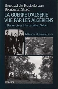 La guerre d'Algérie vue par les Algériens (Tome 1-Le temps des armes (Des origines à la bataille d'Alger))