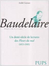 Baudelaire : Un demi siècle de lecture des Fleurs du mal (1855-1905)