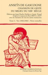 « Anseÿs de Gascogne ». Chanson des geste du milieu du XIIIe siècle. T. 2 - Vers 13802-24865. Notes textuelles.