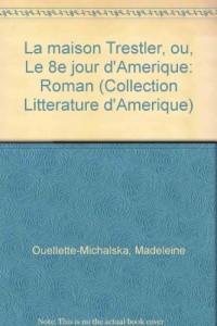 La maison Trestler, ou, Le 8e jour d'Amerique: Roman (Collection Litterature d'Amerique) (French Edition)