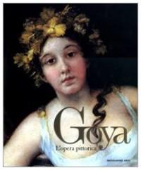 Goya. L'opera pittorica.