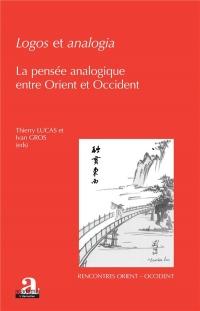Logos et analogia: La pensée analogique entre Orient et Occident