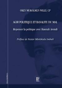 Agir politique et banalité du mal. Repenser la politique avec Hannah Arendt