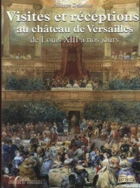 Visites et réceptions au château de Versailles de Louis XIII à nos jours