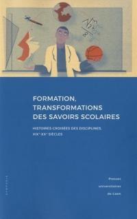 Formation, transformations des savoirs scolaires : Histoires croisées des disciplines, XIXe-XXe siècles