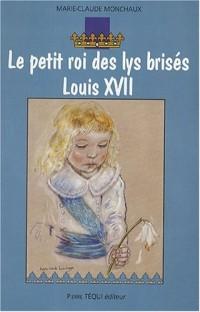 Le petit roi des lys brisés Louis XVII