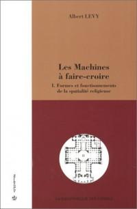 Les Machines à faire-croire, tome 1 : Formes et fonctionnements de la spatialité religieuse