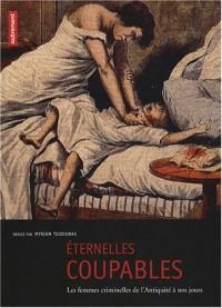 Eternelles coupables : Les femmes criminelles de l'Antiquité à nos jours