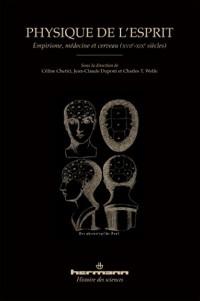 Physique de l'esprit: Empirisme, médecine et cerveau (XVIIe-XIXe siècles)
