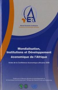Mondialisation, institutions et développement économique de l'Afrique : Actes de la Conférence économique 2008
