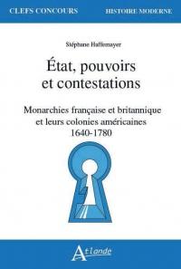 Etat, Pouvoirs et Contestations - Monarchies Française et Britannque et Leurs Colonies américaines, 1640-1780