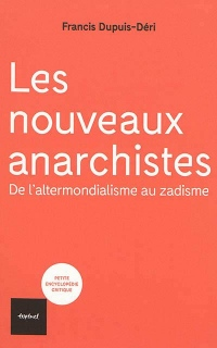 Les nouveaux anarchistes : De l'altermondialisme au zadisme