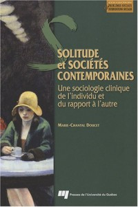 Solitude et sociétés contemporaines : Une sociologie clinique de l'individu et du rapport à l'autre