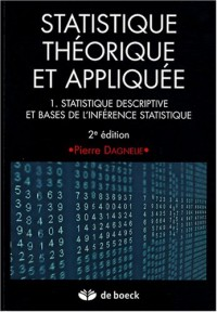 Statistique théorique et appliquée : Tome 1, Statistique descriptive et bases de l'inférence statistique