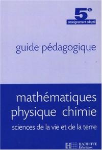 Mathématiques physique chimie sciences de la vie et de la terre 5e : Guide pédagogique