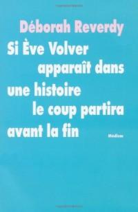 Si Eve Volver apparait dans une histoire le coup partira avant la fin