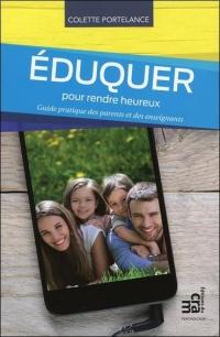 Eduquer pour rendre heureux - Guide pratique des parents et des enseignants