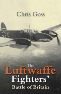 The Luftwaffe Fighters' Battle of Britain: The Inside Story November 1940-may 1941