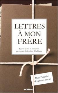 Lettres à mon frère : Dans l'intimité des grands auteurs