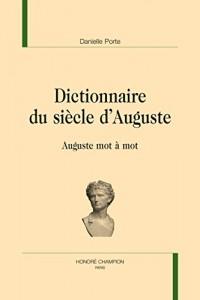 Dictionnaire du siècle d'Auguste. Auguste mot à mot.