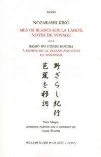 Nozarashi kikô / Mes os blancs sur la lande. Notes de voyage : Suivi de Bashô wo utsusu kotoba / A propos de la transplantation du bananier. Edition bilingue français-japonais