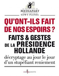 Qu'a-t-il fait de nos espoirs ? Faits et gestes de la présidence Hollande. Décryptage au jour le jour d'un stupéfiant reniement