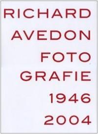 Richard Avedon. Fotografie 1946-2004. Catalogo della mostra (Louisiana-Milano-Parigi-Berlino-Amsterdam-San Francisco)