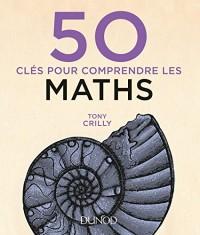 50 clés pour comprendre les maths - 2e éd.