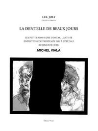 La dentelle des beaux jours : Les petits bonheurs d'Oscar, l'artiste. Entretiens du printemps 2012 à l'été 2013 au Joli-Bois avec Michel Viala