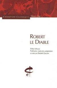 Robert le Diable : Edition bilingue français-ancien français