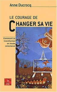 Le courage de changer sa vie