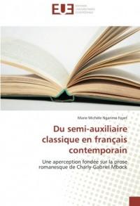 Du semi-auxiliaire classique en français contemporain: Une aperception fondee sur la prose romanesque de Charly-Gabriel Mbock
